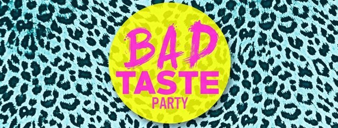 SAMSTAG $ 23.12.17 $ BAD TASTE PARTY
